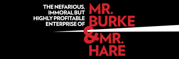 THE NEFARIOUS, IMMORAL BUT HIGHLY PROFITABLE ENTERPRISE OF MR. BURKE & MR. HARE | NOV 8-12, 2017 | Boston Lyric Opera