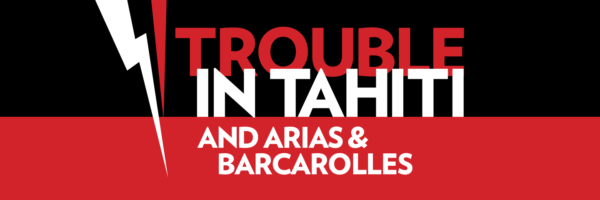 TROUBLE IN TAHITI | ARIAS & BARCAROLLES | MAY 11-20, 2018 | Boston Lyric Opera